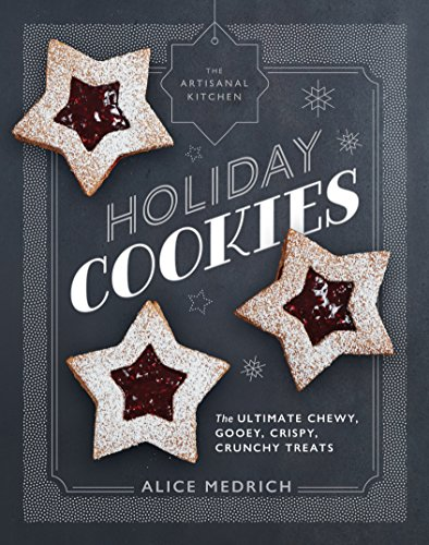 The Artisanal Kitchen: Holiday Cookies: The Ultimate Chewy, Gooey, Crispy, Crunchy Treats (English Edition)