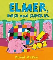 Elmer, Rose And Super El (Elmer Picture Books)
