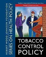 Tobacco Control Policy (Public Health/Robert Wood Johnson Foundation Anthology)