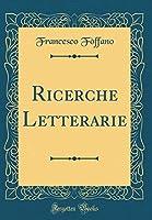 Ricerche Letterarie (Classic Reprint)