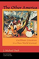 The Other America: Caribbean Literature in a New World Context (New World Studies)