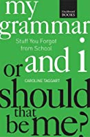 My Grammar and I Or Should That Be Me?: How to Speak and Write It Right [並行輸入品]