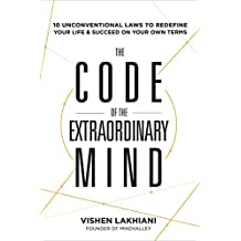 The Code of the Extraordinary Mind: 10 Laws to Enhance Happiness, Mindfulness, and Influence