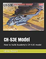 CH-53E Model: How to build Academy's CH-53E model (A Glenn Hoover Model Build Series)