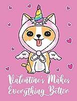 Valentine's Makes Everything Better: Cute Corgi Puppy Dog Kids Composition 8.5 by 11 Notebook Valentine Card Alternative