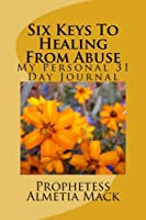 Six Keys to Healing from Abuse: My Personal 31 Day Journal