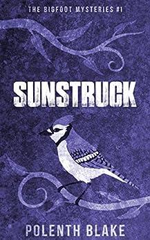 Sunstruck (The Bigfoot Mysteries Book 1) by [Blake, Polenth]
