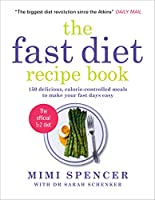 The Fast Diet Recipe Book (The official 5:2 diet): 150 Delicious, Calorie-Controlled Meals to Make Your Fast Days Easy