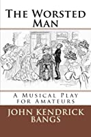 The Worsted Man: A Musical Play for Amateurs