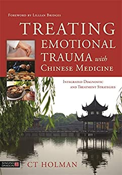 Treating Emotional Trauma with Chinese Medicine: Integrated Diagnostic and Treatment Strategies by [Holman, CT]