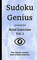 Sudoku Genius Mind Exercises Volume 1: Fort Apache, Arizona State of Mind Collection