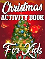 Christmas Activity Book For Kids: Christmas Activity Book Full of Coloring, Matching, Mazes, Drawing, Crosswords, Word Searches, Color by Number, Recipes, Word Scrambles & More! (Creative & Unique Activity Book for Kids)