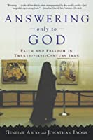 Answering Only to God: Faith and Freedom in Twenty-First Century Iran