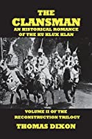 The Clansman-An Historical Romance of the Ku Klux Klan