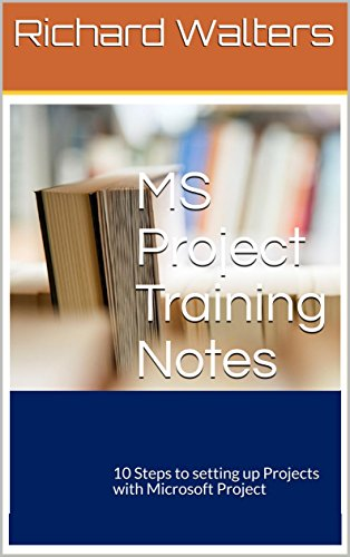MS Project Training Notes: 10 Steps to setting up Projects with Microsoft Project (English Edition)