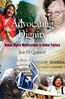 Advocating Dignity: Human Rights Mobilizations in Global Politics (Pennsylvania Studies in Human Rights)