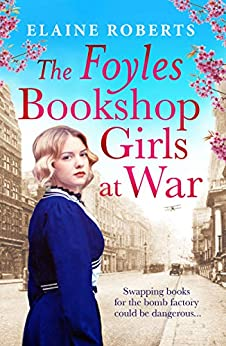 The Foyles Bookshop Girls at War: Gloriously heartwarming story of wartime love, loss and friendship (The Foyles Girls Book 2) by [Roberts, Elaine]