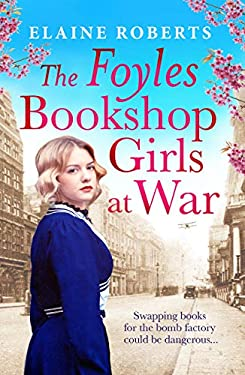 The Foyles Bookshop Girls at War: Gloriously heartwarming story of wartime love, loss and friendship (The Foyles Girls Book 2)