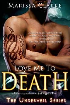 Love Me to Death (Underveil) by [Clarke, Marissa]