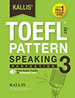 KALLIS' TOEFL iBT Pattern Speaking 3: Perfection (College Test Prep 2016 + Study Guide Book + Practice Test + Skill Building - TOEFL iBT 2016): TOEFL iBT Exam (KALLIS' iBT TOEFL Pattern Speaking)