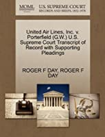 United Air Lines, Inc. V. Porterfield (G.W.) U.S. Supreme Court Transcript of Record with Supporting Pleadings