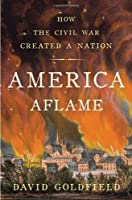America Aflame: How the Civil War Transformed America