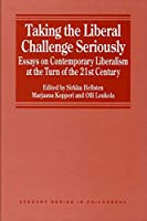 Taking the Liberal Challenge Seriously: Essays on Contemporary Liberalism at the Turn of the 21st Century (Avebury Series in Philosophy)