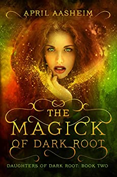 [Aasheim, April]のThe Magick of Dark Root: A Paranormal Fantasy (Daughters of Dark Root Book 2) (English Edition)