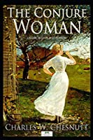 The Conjure Woman - Classic Illustrated Edition