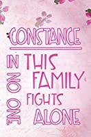 CONSTANCE In This Family No One Fights Alone: Personalized Name Notebook/Journal Gift For Women Fighting Health Issues. Illness Survivor / Fighter Gift for the Warrior in your life | Writing Poetry, Diary, Gratitude, Daily or Dream Journal.