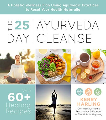 Download The 25-Day Ayurveda Cleanse: A Holistic Wellness Plan Using Ayurvedic Practices to Reset Your Health Naturally 1624148352