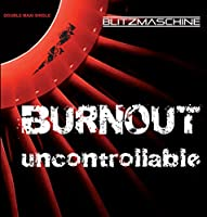 Uncontrollable/Burnout