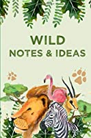 Wild Notes & Ideas: Wild Safari Animal Birthday Lion Party Kid Notebook 6x9 Inches 120 lined pages for notes, drawings, formulas | Organizer writing book planner diary