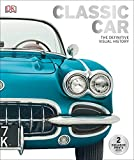 Classic Car: The Definitive Visual History
