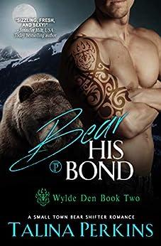 Bear His Bond: A Small Town Bear Shifter Romance (Wylde Den Book 2) by [Perkins, Talina]