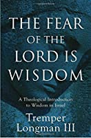 The Fear of the Lord Is Wisdom: A Theological Introduction to Wisdom in Israel