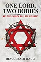 One Lord, Two Bodies: Has the Church Replaced Israel?