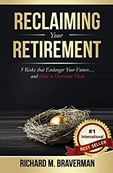 Reclaiming Your Retirement: 5 Risks that Endanger Your Future and How to Overcome Them by [Braverman, Richard]