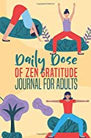 Daily Dose OfZen Gratitude Journal For Adults: Bigger Better Very Insightful & Joyful To Use Minutes Per Day For Happiness Peace Inspiration and Inner Strength Yoga Meditation
