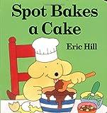 Spot Bakes a Cake (Little Spot Board Books)
