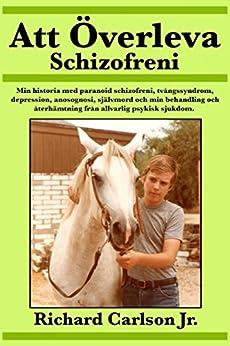 Att Överleva Schizofreni (Swedish Edition) by [Carlson Jr., Richard]