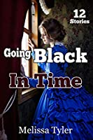 Going Black In Time: Historical Interracial Erotica BMWW (12 Book Collection)
