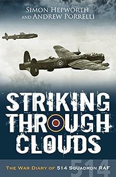 Striking Through Clouds: The War Diary of No. 514 Squadron, RAF by [Hepworth, Simon, Porrelli, Andrew]
