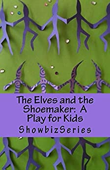 The Elves and the Shoemaker:  A Play for Kids (ShowbizSeries) by [Srikant, Susan]