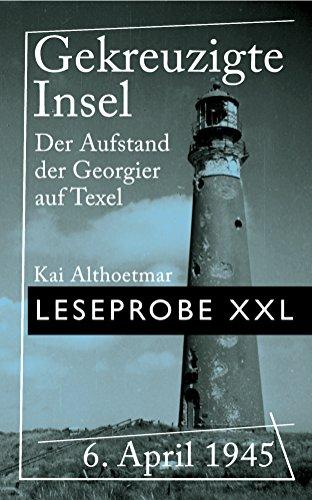 Gekreuzigte Insel (Leseprobe XXL): 6. April 1945: Der Aufstand der Georgier auf Texel (German Edition)