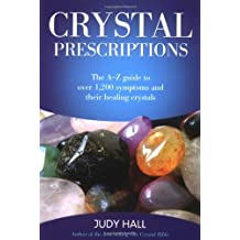 Crystal Prescriptions: The A-Z Guide to Over 1,200 Symptoms and Their Healing Crystals (Crystal Prescriptions  Book 1)