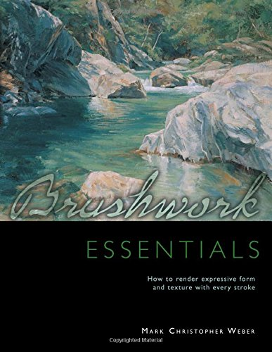 Download Brushwork Essentials: How to Render Expressive Form and Texture With Every Stroke 1440306745