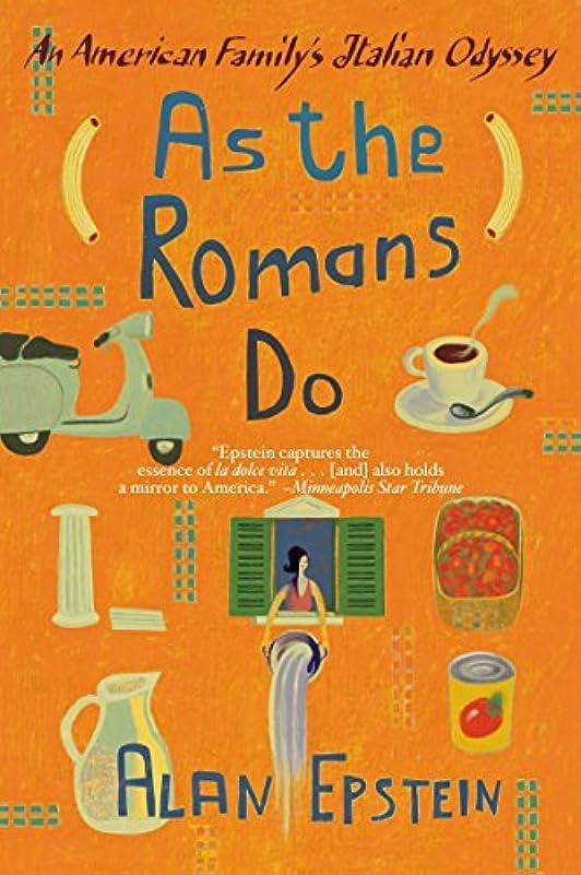 浸す介入する満員As the Romans Do: The Delights, Dramas, And Daily Diversio (English Edition)