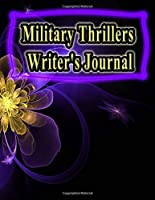 Military Thrillers Writer's Journal: 130 Pages, 8.5x11, Notebook/Journal To Write In, Blank Mind Mapping Pages, Blank Plot and Character Development Pages, Blank Pages To Explore Story Ideas, Ideal Gift For Writers and Students (Writer's Notebooks)