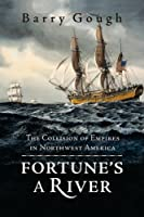 Fortune's a River: The Collision of Empires in the Pacific Northwest America